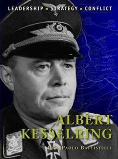 Albert Kesselring, Command By Pier Paolo Battistelli, 9781849087353., History ST