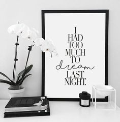 Printable Wall Art - I Had Too Much To Dream Last Night - Typography Poster - Black and White Art - Art & Collectibles - Digital Download