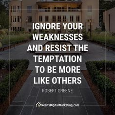 """Ignore your weaknesses and resist the temptation to be more like others."" -Robert Greene"