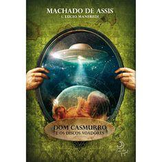 Livros Mash-up: Dom Casmurro e os Discos Voadores - Machado de Assis e Lucio Manfredi