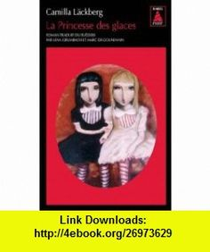 La Princesse DES Glaces (French Edition) (9782330006563) Camilla Lackberg , ISBN-10: 233000656X  , ISBN-13: 978-2330006563 ,  , tutorials , pdf , ebook , torrent , downloads , rapidshare , filesonic , hotfile , megaupload , fileserve