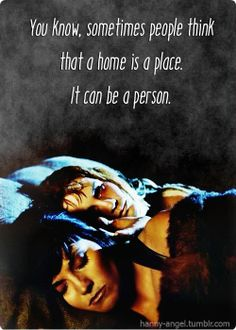 You know, sometimes people think that a home is a place, It can be a person