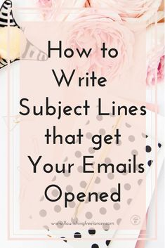 Subject Lines that Get Your Emails Opened // Flourishing Freelancer -- #emailmarketing #business