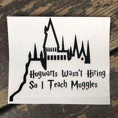 Harry Potter Inspired Hogwarts Wasn't Hiring Teacher Car, Laptop, or Decor Vinyl Decal by WTFandom on Etsy https://www.etsy.com/au/listing/556477414/harry-potter-inspired-hogwarts-wasnt
