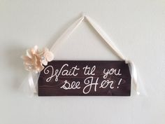 Rustic Wait til you see Her Sign/ Wedding Decor/ Rustic Cottage Chic Wood Wedding Sign on Etsy, $20.00