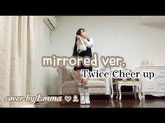 mirrored ver. TWICE(트와이스) - CHEER UP(치얼업) cover by Emma