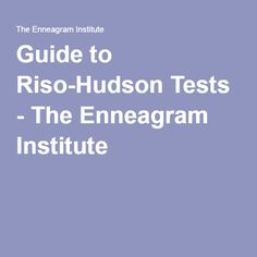 Guide to Riso-Hudson Tests - The Enneagram Institute