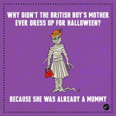 This one about mummies: | 13 Dad Jokes Guaranteed To Slay This Halloween