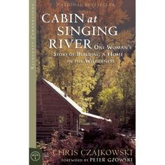 Cabin at Singing River: One Woman's Story of Building a Home in the Wilderness Raincoast Cornerstone