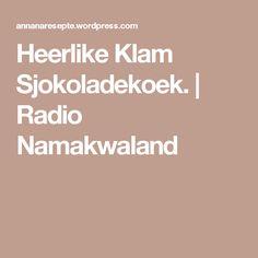 Heerlike Klam Sjokoladekoek. | Radio Namakwaland Something Sweet, Cooking Tips, Baking, Recipes, Food, Tarts, Cake, Bracelets, Mince Pies