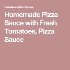 Homemade Pizza Sauce with Fresh Tomatoes, Pizza Sauce