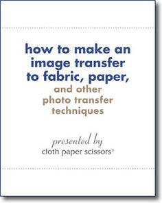 "In ""How to Make an Image Transfer to Fabric, Paper, and other Photo Transfer Techniques,"" a FREE eBook from Cloth Paper Scissors Today, you'll learn how to create an inkjet transfer, photo transfer, emulsion transfers, and transparency transfers using gel medium, transfer paper, caulk, water, and more."