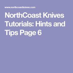 NorthCoast Knives Tutorials: Hints and Tips Page 6