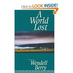 A World Lost by Wendell Berry (summer 2012) - One of the Port William series; the story of Uncle Andrew's death told by Andy Catlett