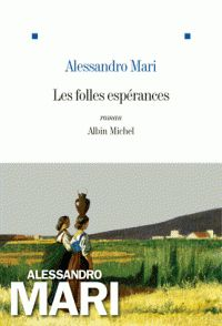 Les folles espérances / Alessandro Mari ; traduit de l'italien par Anna Colao, 2015 http://bu.univ-angers.fr/rechercher/description?notice=000804026