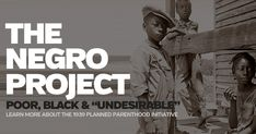 The Negro Project was initiated in 1939 by Margaret Sanger, founder of Planned Parenthood and a eugenist. Negative eugenics focused on preventing the birth of those it considered inferior or unfit. This was the foundation of Sanger's Birth Control Policy and advocated throughout her writings. Today, 40% of abortions in the US are black babies. The US black population is 13%. 79% of PP abortion clinics are located in minority communities.