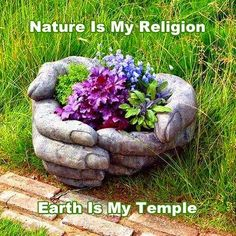 Nature is my religion ~ Earth is my temple