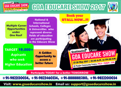 Stall booking open…  The Goa Educare show is the biggest Education Expo in Goa. It is free for the public to attend and it generates large footfalls. If you represent a School, College or University and are looking to recruit students for higher education then the Goa Educare show presents a wonderful opportunity for your institution.  To book your stall call: 888885180 or 9822200034 Check out our website www.goaeducareshow.in for more details.  Email us your queries…