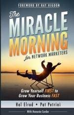The Miracle Morning for Network Marketers : Grow Yourself First to Grow Your Business Fast - Hal Elrod