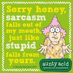 #AuntyAcid sorry honey