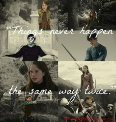 Things never happen the same way twice. The Chronicles of Narnia:
