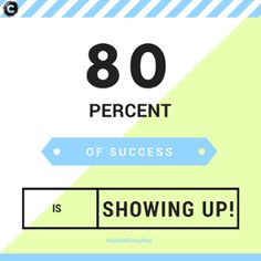"""80% of success is showing up!"""