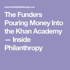 The Funders Pouring Money Into the Khan Academy — Inside Philanthropy