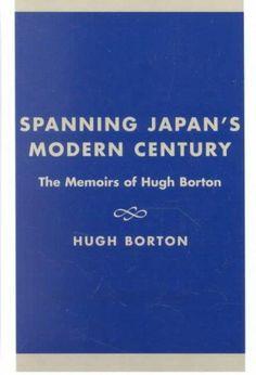 Spanning Japan's Modern Century: The Memoirs of Hugh Borton
