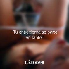 Tu entrepierna se parte en llanto Eliécer Brenno #llanto #parte #quotes #writers #escritores #EliecerBrenno #reading #textos #instafrases #instaquotes #panama #poemas #poesias #pensamientos #autores #argentina #frases #frasedeldia #lectura #letrasdeautores #chile #versos #barcelona #madrid #mexico #microcuentos #nochedepoemas #megustaleer #accionpoetica #yoleopty