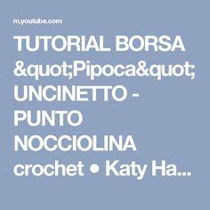 "TUTORIAL BORSA ""Pipoca"" UNCINETTO - PUNTO NOCCIOLINA crochet ● Katy Handmade - YouTube"