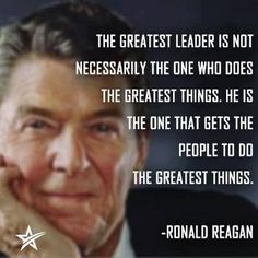 """Servant leadership. => """"The greatest leader is not necessarily the one who does the greatest things. He is the one that gets the people to do the greatest things."""" ~ Ronald Reagan"""