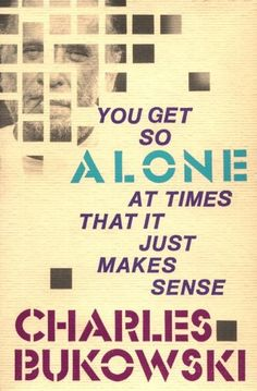 You Get So Alone At Time That It Just Makes Sense by Charles Bukowski (read)