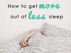 How to get more out of less #sleep