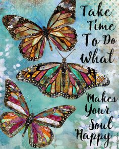 Take Time To Do More Of What Makes Your Soul Happy by Jennifer Lambein. Butterfly Butterflies Summer Art Artist Typography Quote Inspirational Mixed Media Painting Watercolor Nature