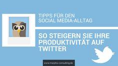 Tipps für den Social Media Alltag: So steigern Sie Ihre Produktivität auf Twitter