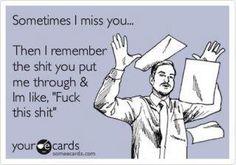 Sometimes I miss you....