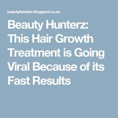Beauty Hunterz: This Hair Growth Treatment is Going Viral Because of its Fast Results