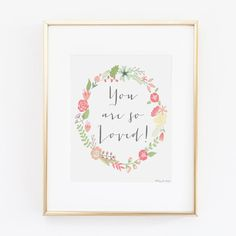 You are so Loved! Typography Art | flower wreath Print for Wall Decor DIY Decoration or Gift | Nursery Wall Decor