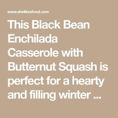 This Black Bean Enchilada Casserole with Butternut Squash is perfect for a hearty and filling winter meal that even carnivores will love! - The Most Healthy Foods Black Bean Enchiladas, Go Veggie, Enchilada Casserole, Good Healthy Recipes, Healthy Foods, Winter Food, Butternut Squash, Black Beans, Veggies