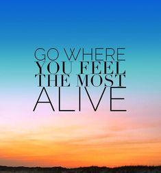 Go where you feel th