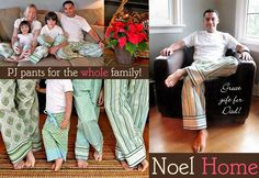 PJ pants for the whole family: http://sew4home.com/projects/fabric-art-a-accents/743-noel-home-comfy-pj-pants-for-the-whole-family