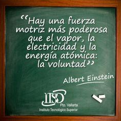 #Frase motivacional para #emprendedores: Hay una fuerza motriz más poderosa que el vapor, la electricidad y la energía atómica: la voluntad- Albert Einstein