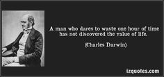 A man who dares to waste one hour of time has not discovered the value of life. (Charles Darwin) #quotes #quote #quotations #CharlesDarwin