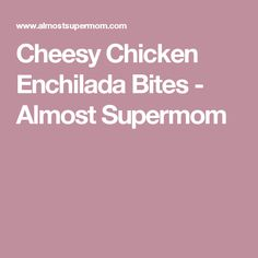 Cheesy Chicken Enchilada Bites - Almost Supermom