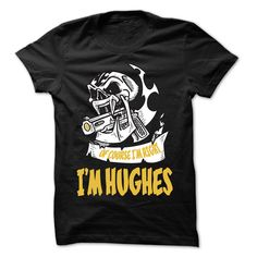 Of Course I Am Right I Am HUGHES ... - 99 Cool Name Shirt !