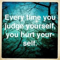 judging yourself is hurting yourself