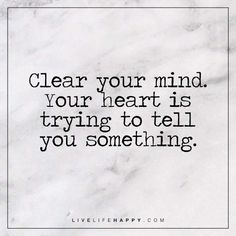 Clear Your Mind. Your Heart Is Trying…