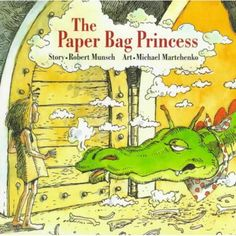 the-paper-bag-princess-by-robert-n Great for the pre-k girl who thinks princesses have to be pretty.