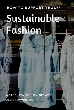 How to Support Truly Sustainable Fashion