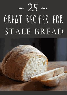 How to use stale bread + 24 stale bread recipes!